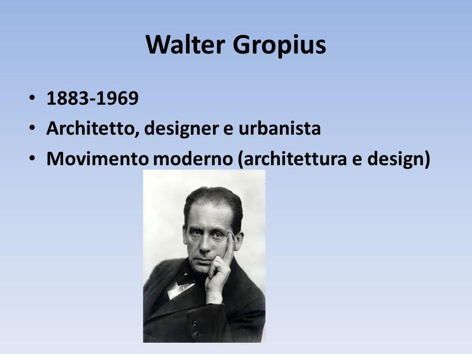 Walter Gropius 1883-1969 Architetto, designer e urbanista