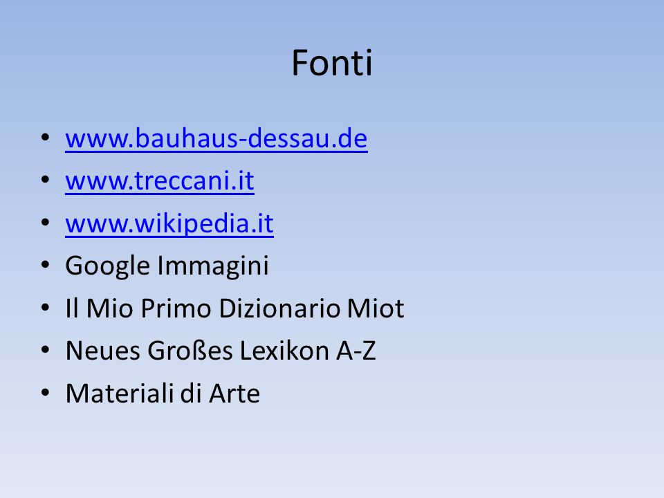 Fonti www.bauhaus-dessau.de www.treccani.it www.wikipedia.it