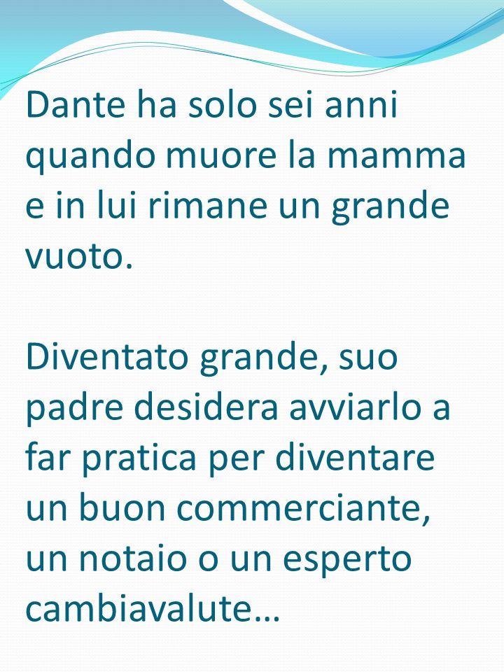 Dante ha solo sei anni quando muore la mamma e in lui rimane un grande vuoto.