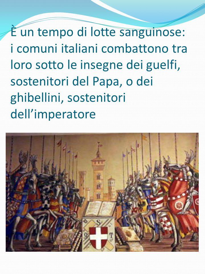 È un tempo di lotte sanguinose: i comuni italiani combattono tra loro sotto le insegne dei guelfi, sostenitori del Papa, o dei ghibellini, sostenitori dell'imperatore