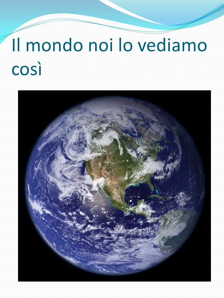Il mondo noi lo vediamo così