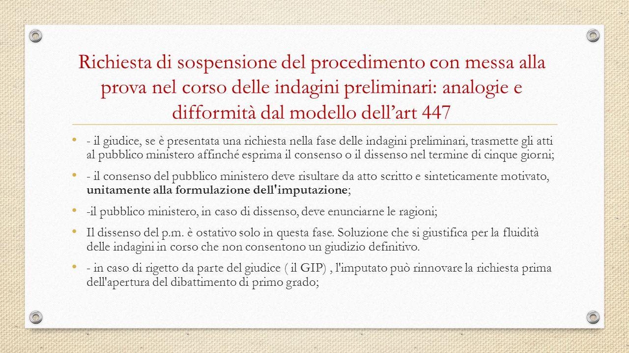 Richiesta di sospensione del procedimento con messa alla prova nel corso delle indagini preliminari: analogie e difformità dal modello dell'art 447