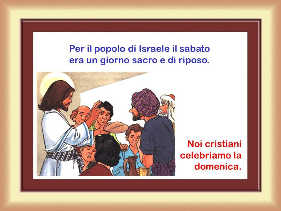 Per il popolo di Israele il sabato era un giorno sacro e di riposo.