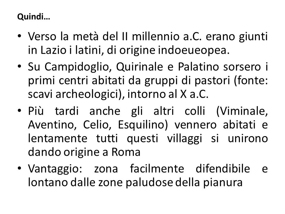 Quindi… Verso la metà del II millennio a.C. erano giunti in Lazio i latini, di origine indoeueopea.
