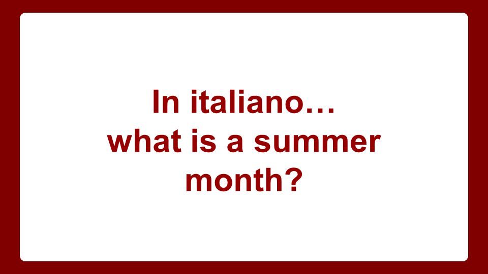In italiano… what is a summer month