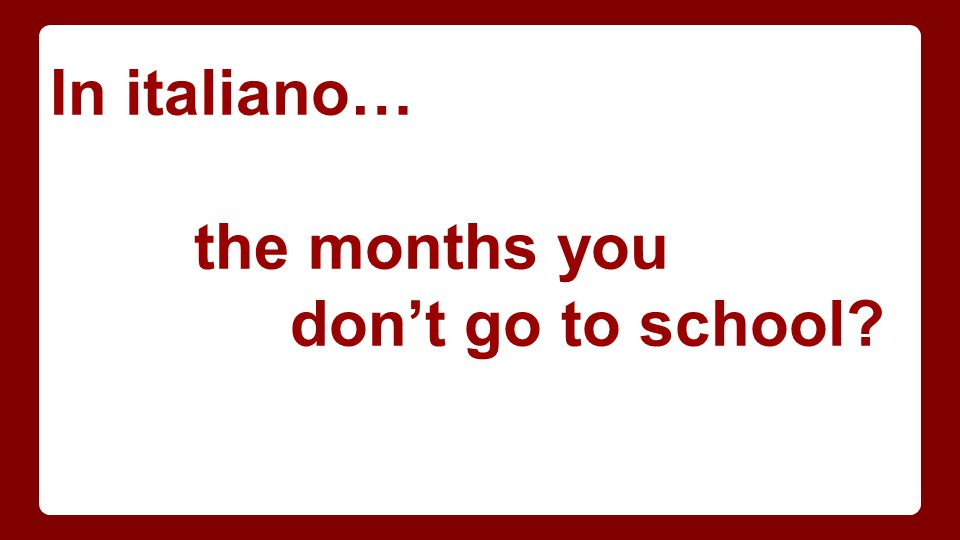 In italiano… the months you don't go to school