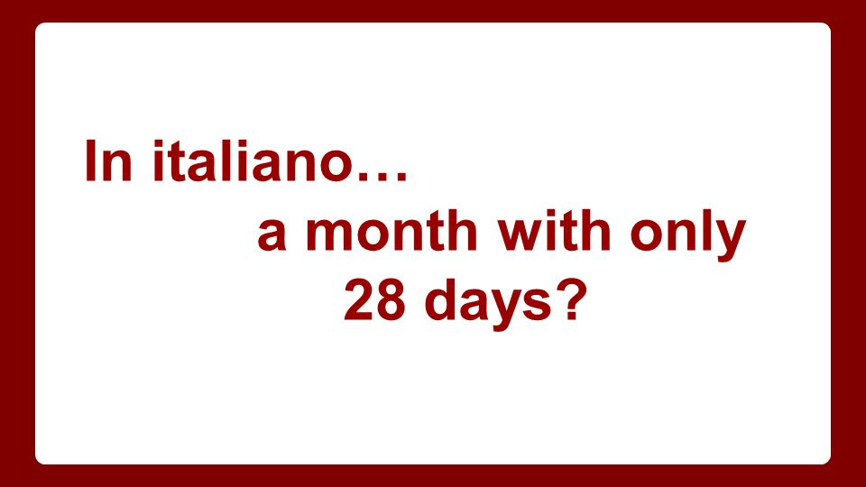 In italiano… a month with only 28 days