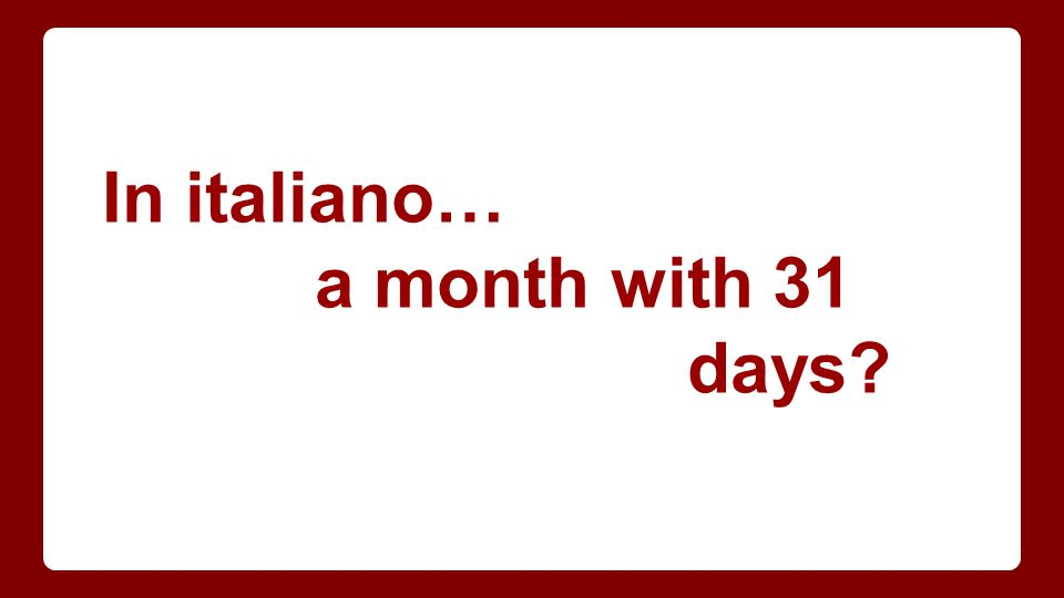 In italiano… a month with 31 days