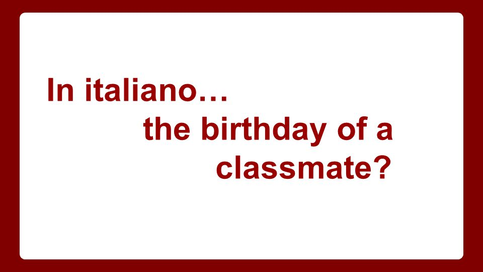 In italiano… the birthday of a classmate