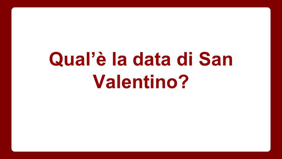Qual'è la data di San Valentino