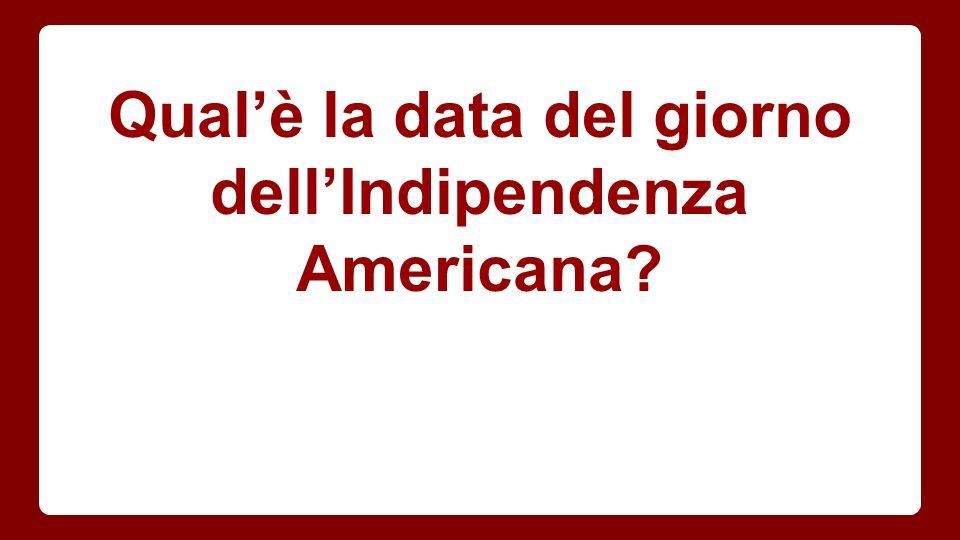 Qual'è la data del giorno dell'Indipendenza Americana