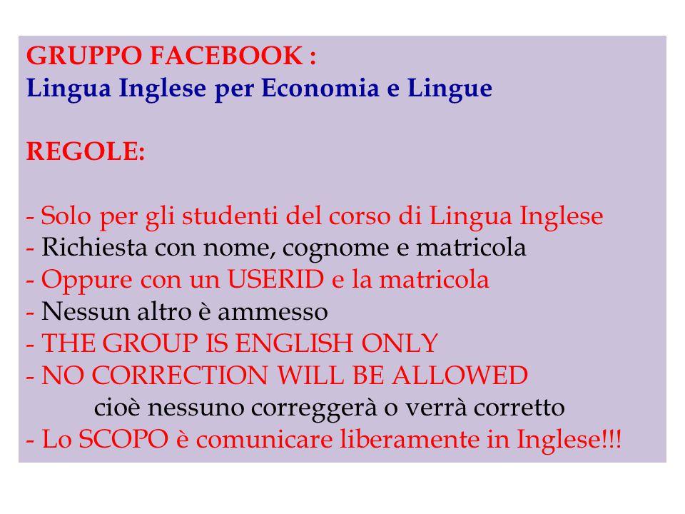 GRUPPO FACEBOOK : Lingua Inglese per Economia e Lingue. REGOLE: Solo per gli studenti del corso di Lingua Inglese.