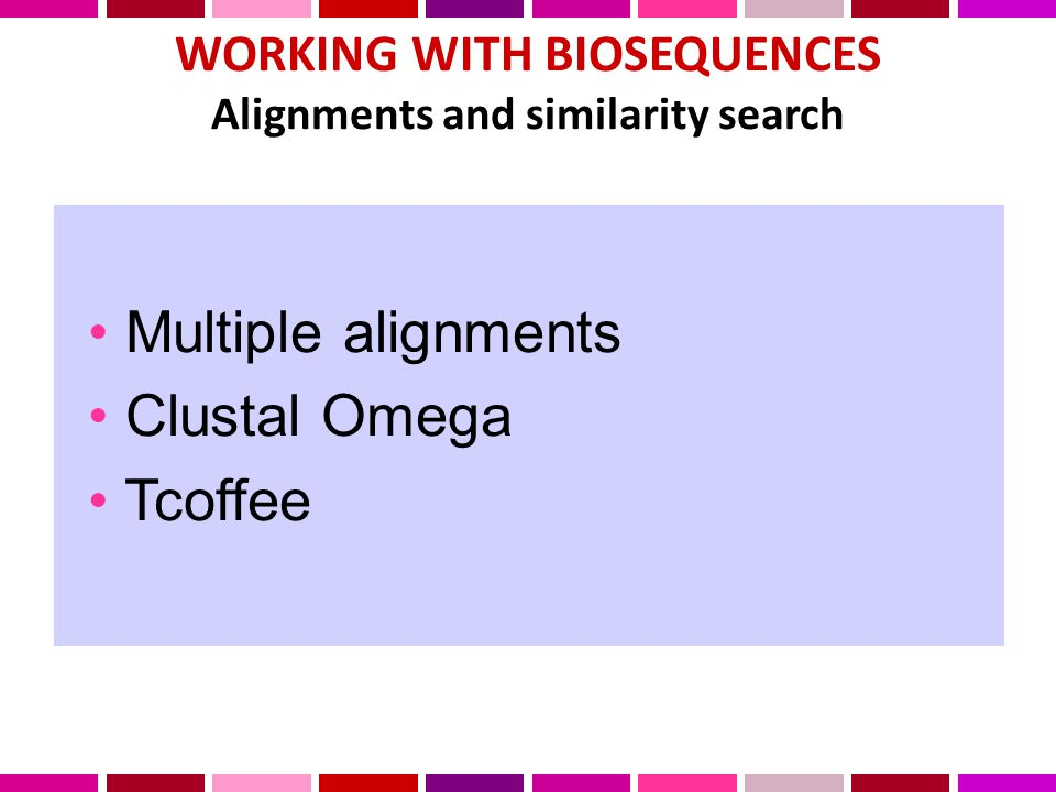WORKING WITH BIOSEQUENCES Alignments and similarity search