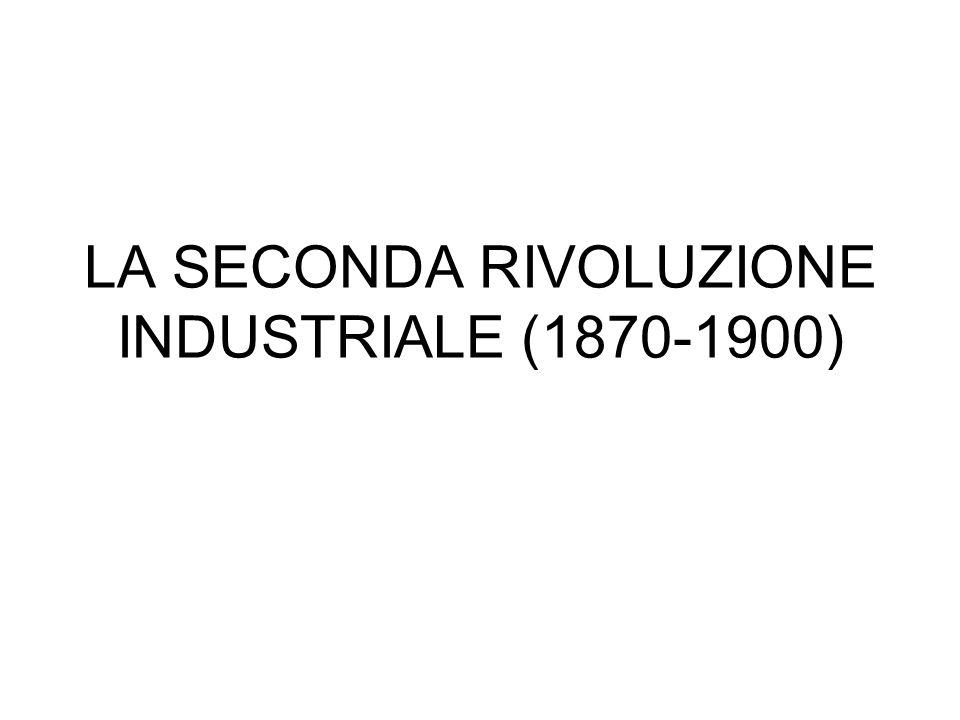 LA SECONDA RIVOLUZIONE INDUSTRIALE (1870-1900)