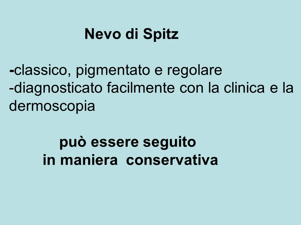 Nevo di Spitz -classico, pigmentato e regolare. -diagnosticato facilmente con la clinica e la dermoscopia.
