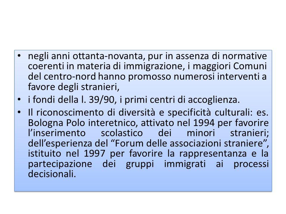 negli anni ottanta-novanta, pur in assenza di normative coerenti in materia di immigrazione, i maggiori Comuni del centro-nord hanno promosso numerosi interventi a favore degli stranieri,