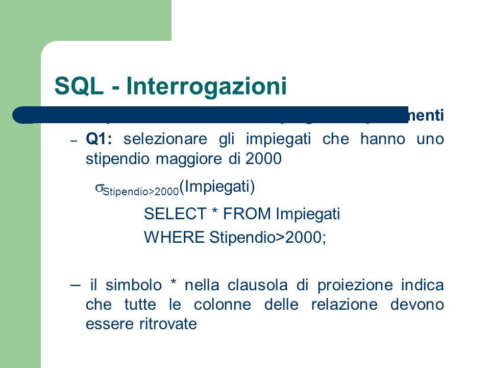 SQL - Interrogazioni esempi dalla base di dati impiegati e dipartimenti. Q1: selezionare gli impiegati che hanno uno stipendio maggiore di 2000.