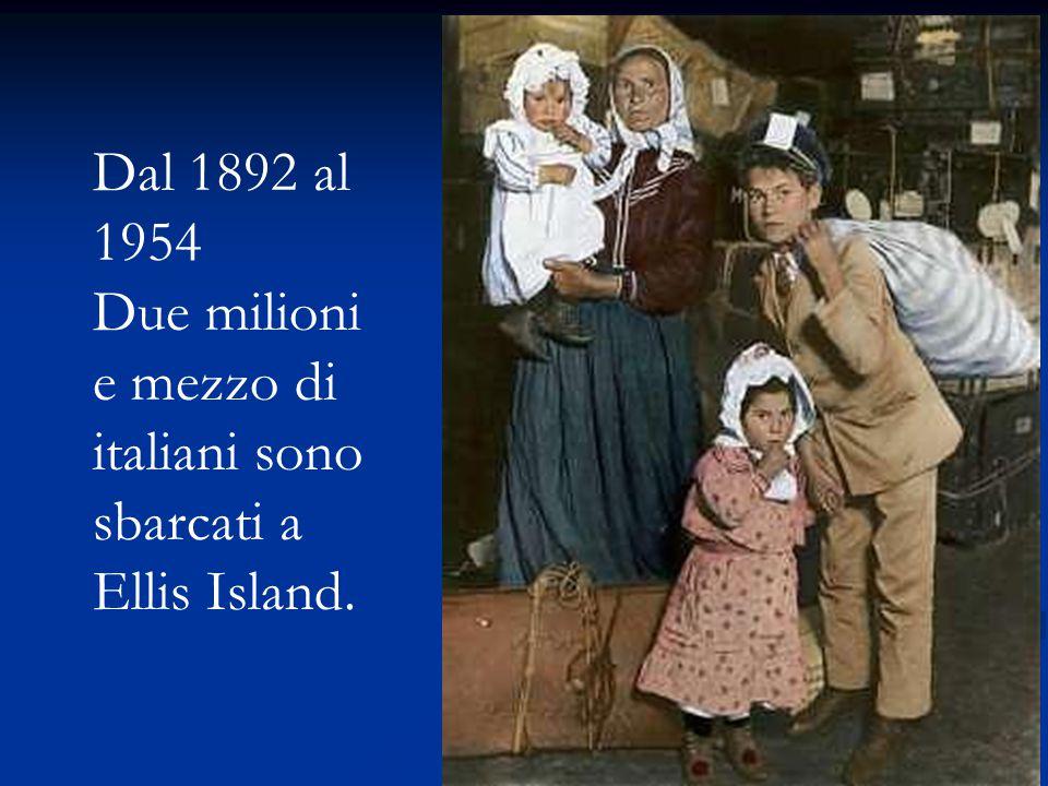 Dal 1892 al 1954 Due milioni e mezzo di italiani sono sbarcati a Ellis Island.