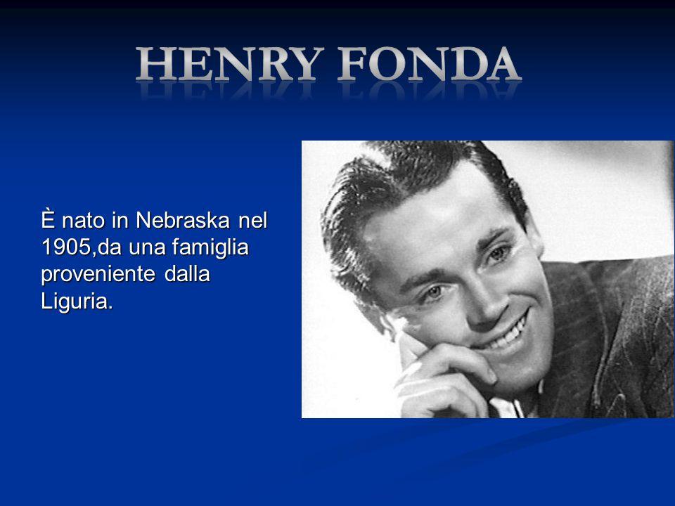 Henry fonda È nato in Nebraska nel 1905,da una famiglia proveniente dalla Liguria.