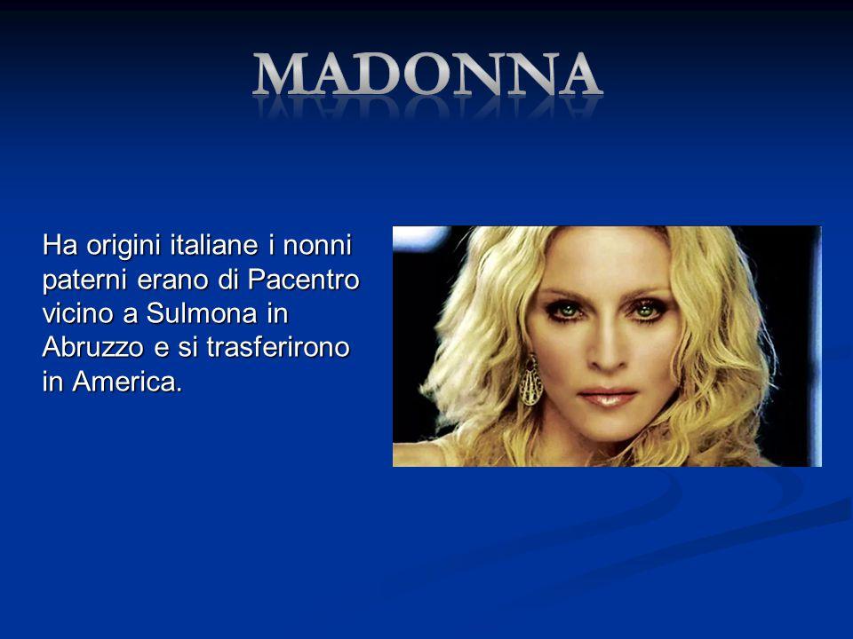 Madonna Ha origini italiane i nonni paterni erano di Pacentro vicino a Sulmona in Abruzzo e si trasferirono in America.