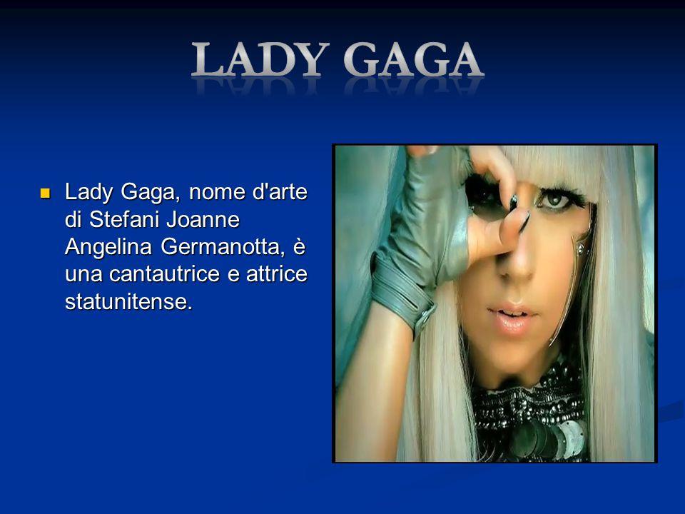 Lady gaga Lady Gaga, nome d arte di Stefani Joanne Angelina Germanotta, è una cantautrice e attrice statunitense.