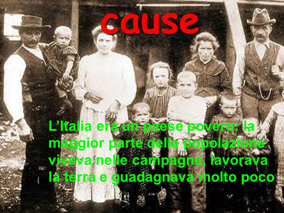 cause L'Italia era un paese povero: la maggior parte della popolazione viveva nelle campagne, lavorava la terra e guadagnava molto poco.