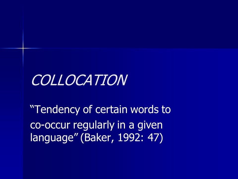 COLLOCATION Tendency of certain words to