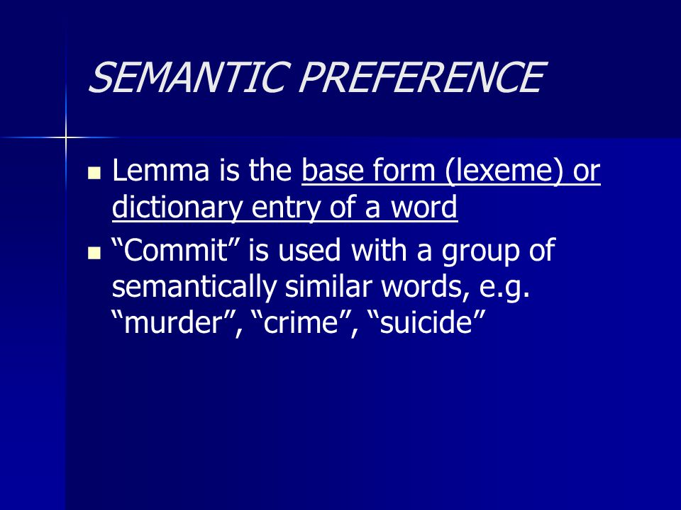 SEMANTIC PREFERENCE Lemma is the base form (lexeme) or dictionary entry of a word.