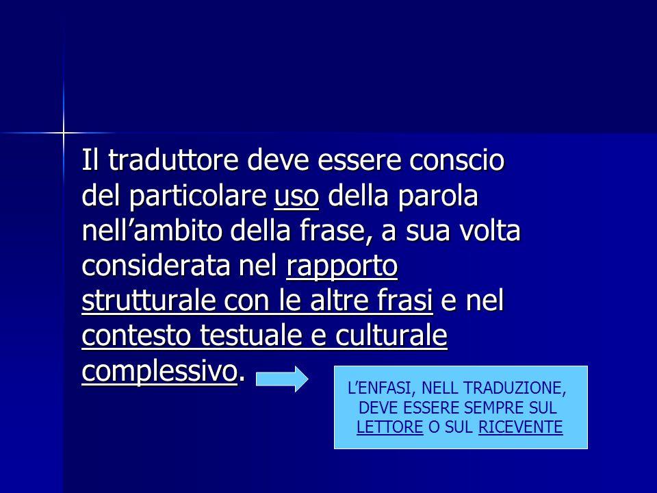 Il traduttore deve essere conscio del particolare uso della parola nell'ambito della frase, a sua volta considerata nel rapporto strutturale con le altre frasi e nel contesto testuale e culturale complessivo.