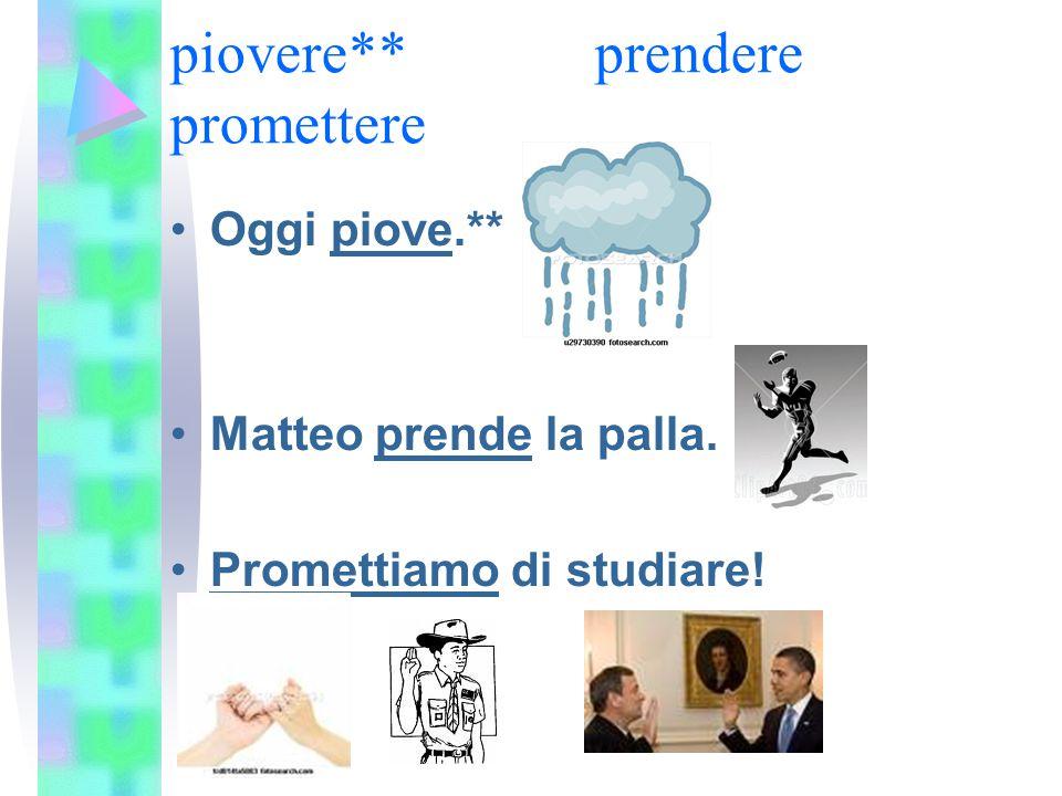 piovere** prendere promettere