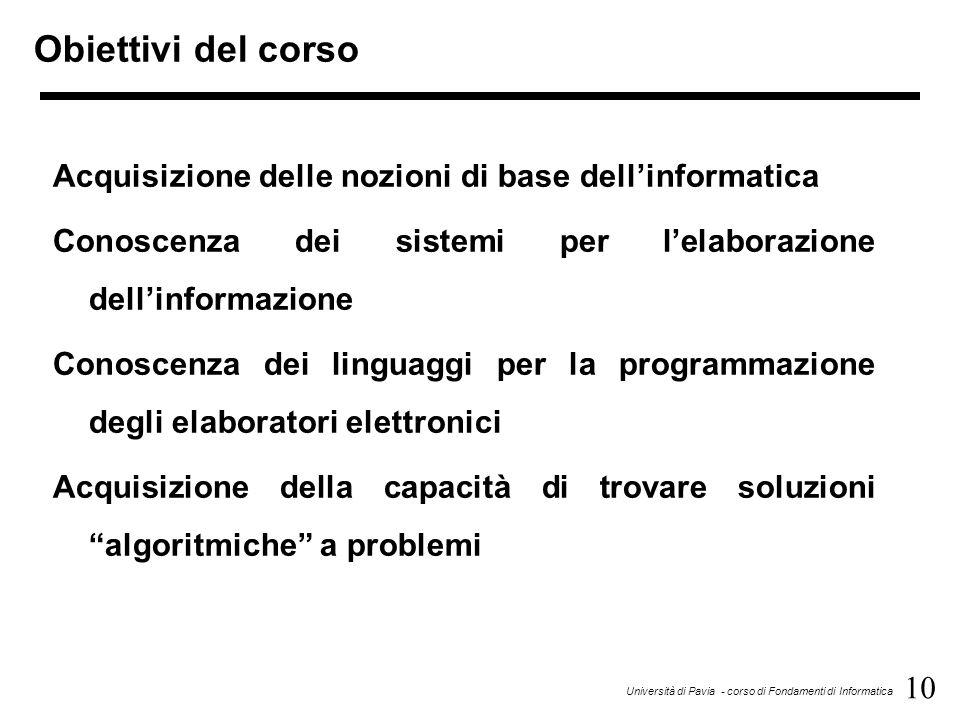 Obiettivi del corso Acquisizione delle nozioni di base dell'informatica. Conoscenza dei sistemi per l'elaborazione dell'informazione.