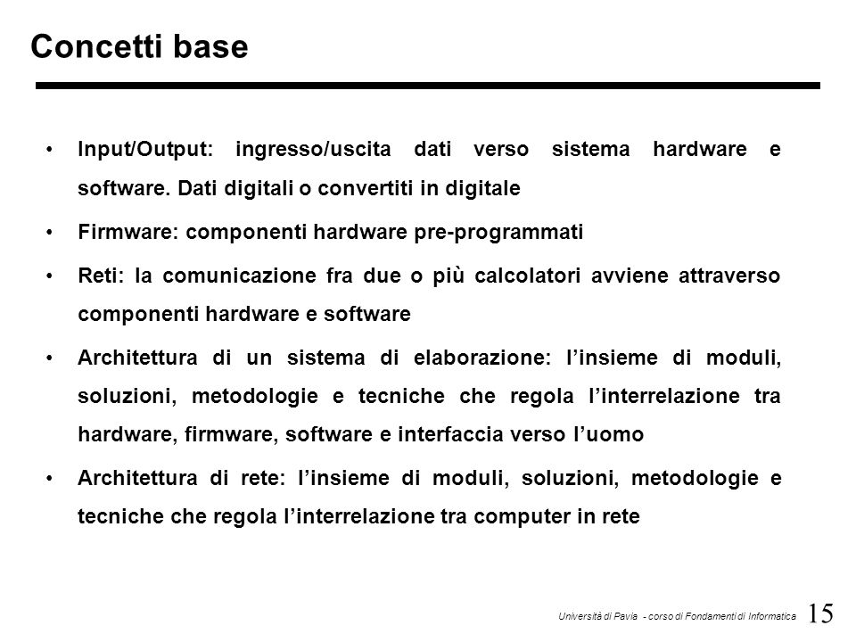 Concetti base Input/Output: ingresso/uscita dati verso sistema hardware e software. Dati digitali o convertiti in digitale.