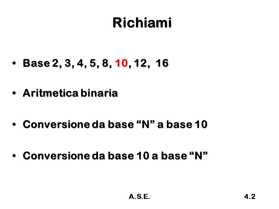 Richiami Base 2, 3, 4, 5, 8, 10, 12, 16 Aritmetica binaria