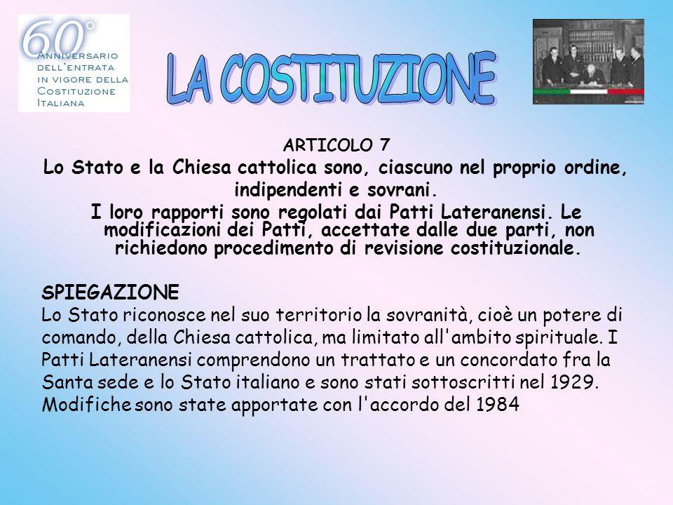 LA COSTITUZIONE ARTICOLO 7. Lo Stato e la Chiesa cattolica sono, ciascuno nel proprio ordine, indipendenti e sovrani.