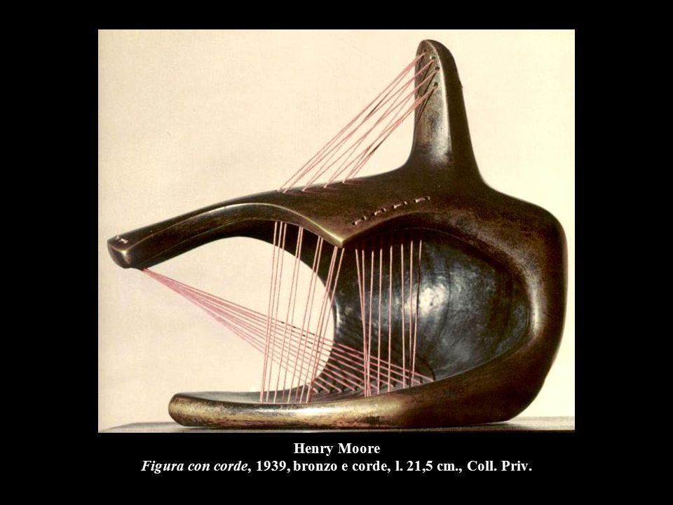 Henry Moore Figura con corde, 1939, bronzo e corde, l. 21,5 cm. , Coll