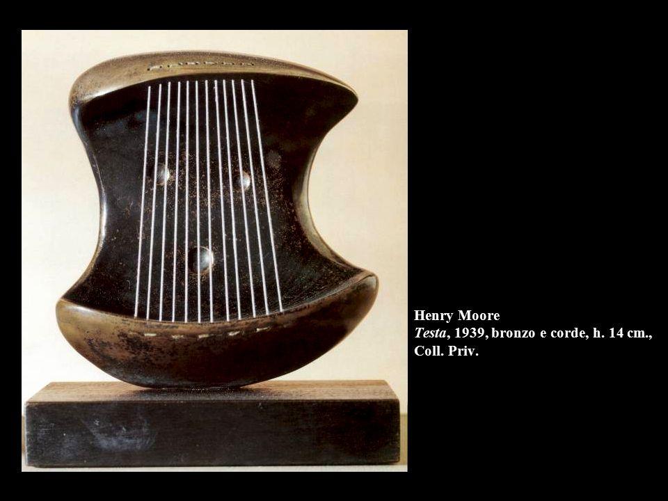 Henry Moore Testa, 1939, bronzo e corde, h. 14 cm., Coll. Priv.