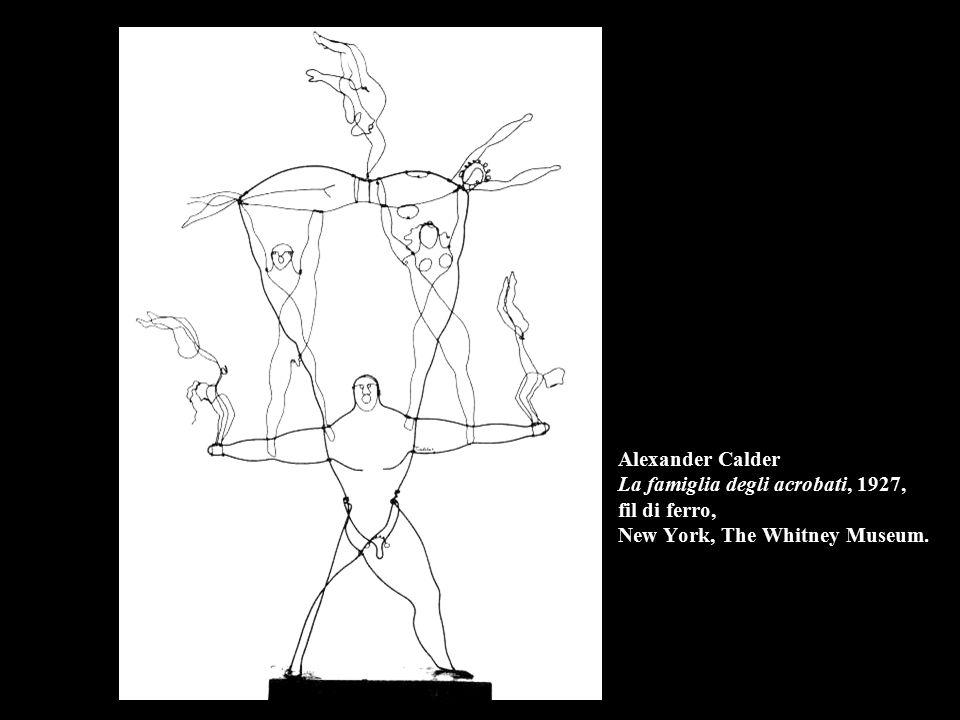 Alexander Calder La famiglia degli acrobati, 1927, fil di ferro, New York, The Whitney Museum.