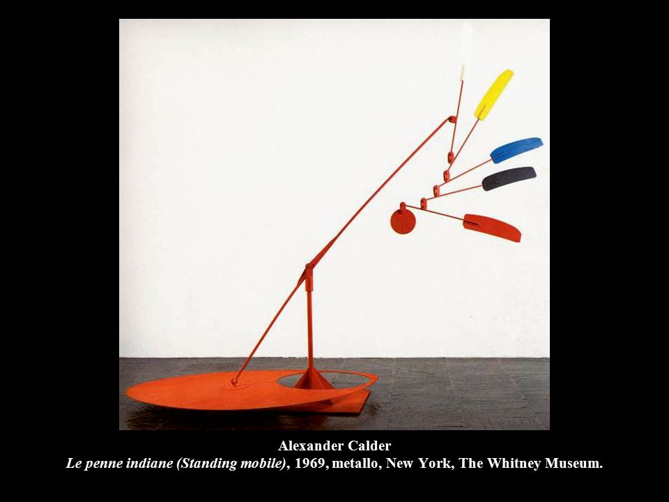 Alexander Calder Le penne indiane (Standing mobile), 1969, metallo, New York, The Whitney Museum.