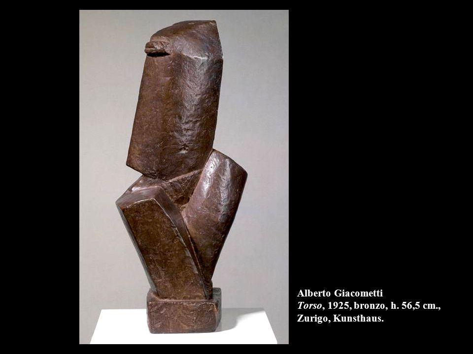 Alberto Giacometti Torso, 1925, bronzo, h. 56,5 cm., Zurigo, Kunsthaus.
