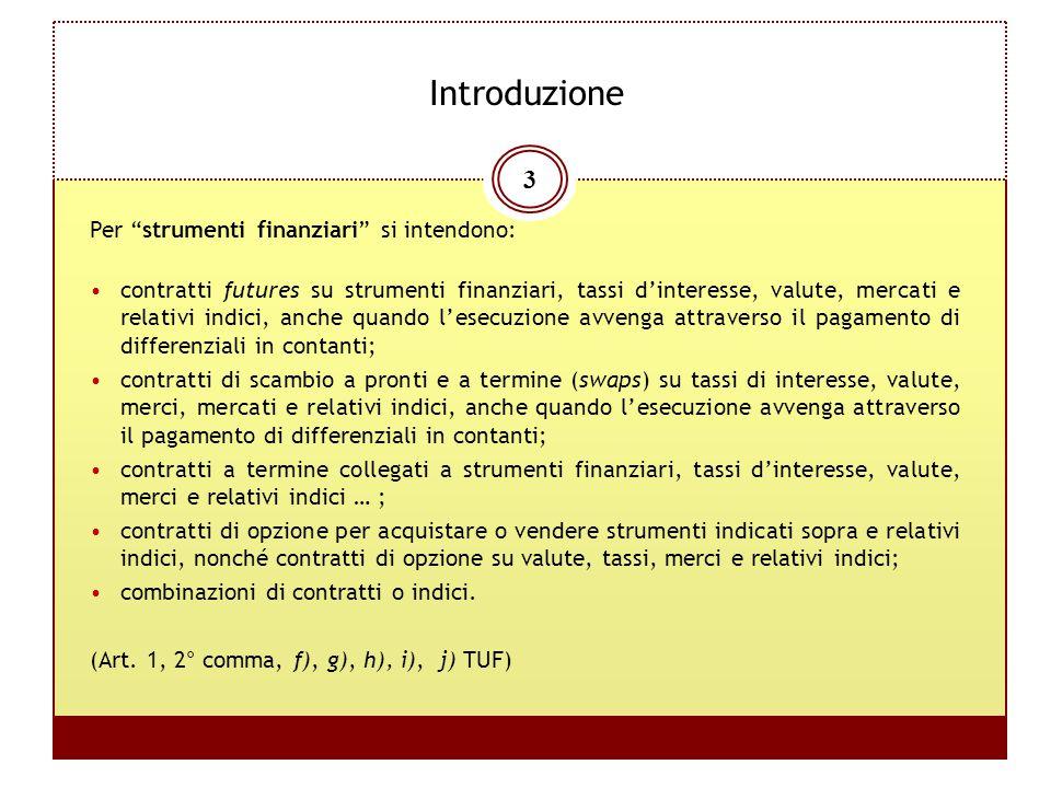 Introduzione Per strumenti finanziari si intendono: