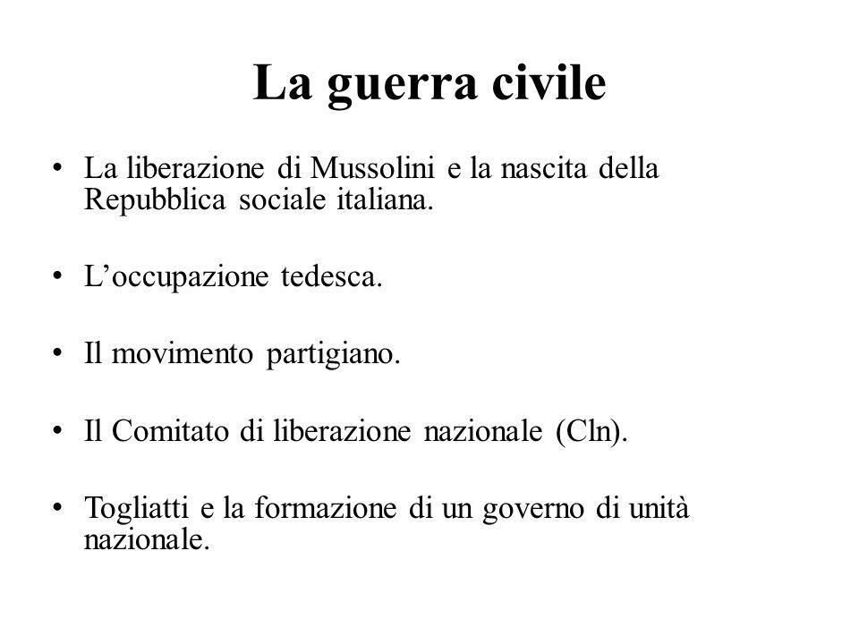 La guerra civile La liberazione di Mussolini e la nascita della Repubblica sociale italiana. L'occupazione tedesca.