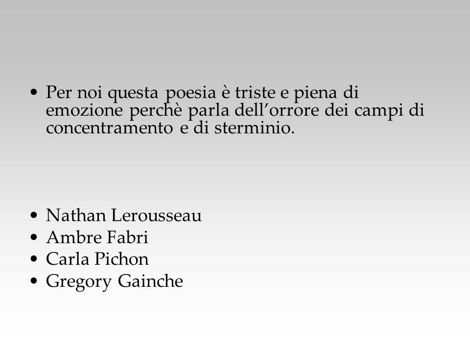 Per noi questa poesia è triste e piena di emozione perchè parla dell'orrore dei campi di concentramento e di sterminio.
