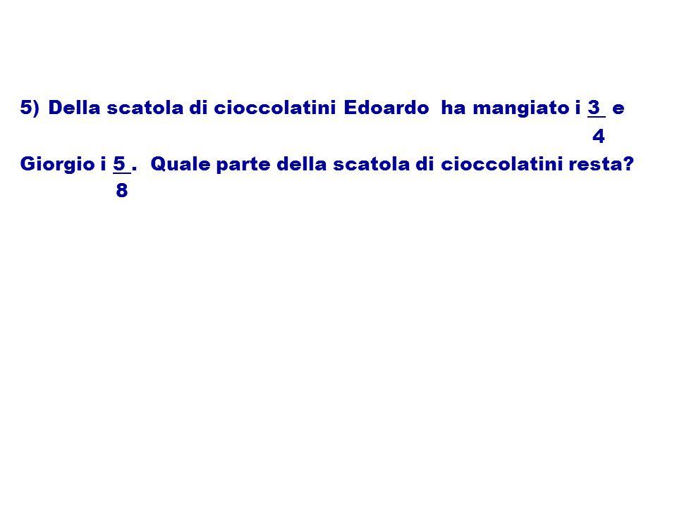 5) Della scatola di cioccolatini Edoardo ha mangiato i 3 e