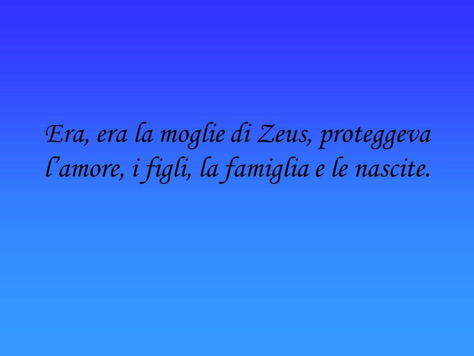 Era, era la moglie di Zeus, proteggeva l'amore, i figli, la famiglia e le nascite.