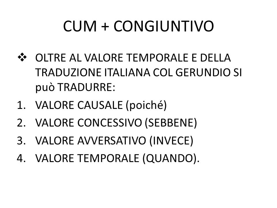 CUM + CONGIUNTIVO OLTRE AL VALORE TEMPORALE E DELLA TRADUZIONE ITALIANA COL GERUNDIO SI può TRADURRE: