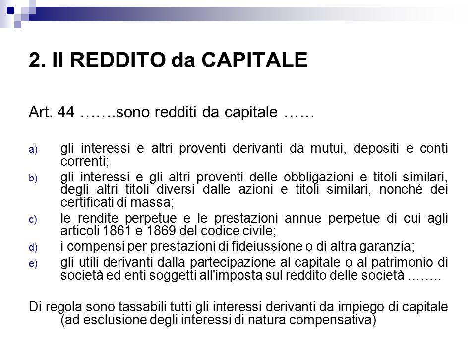 2. Il REDDITO da CAPITALE Art. 44 …….sono redditi da capitale ……