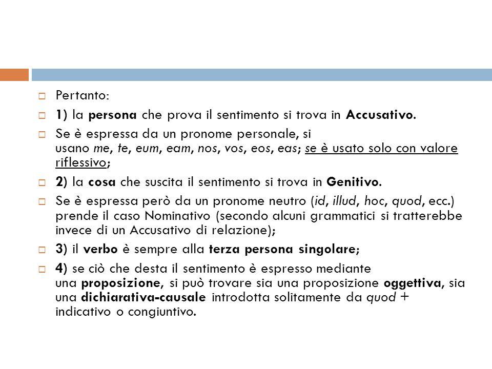 Pertanto: 1) la persona che prova il sentimento si trova in Accusativo.