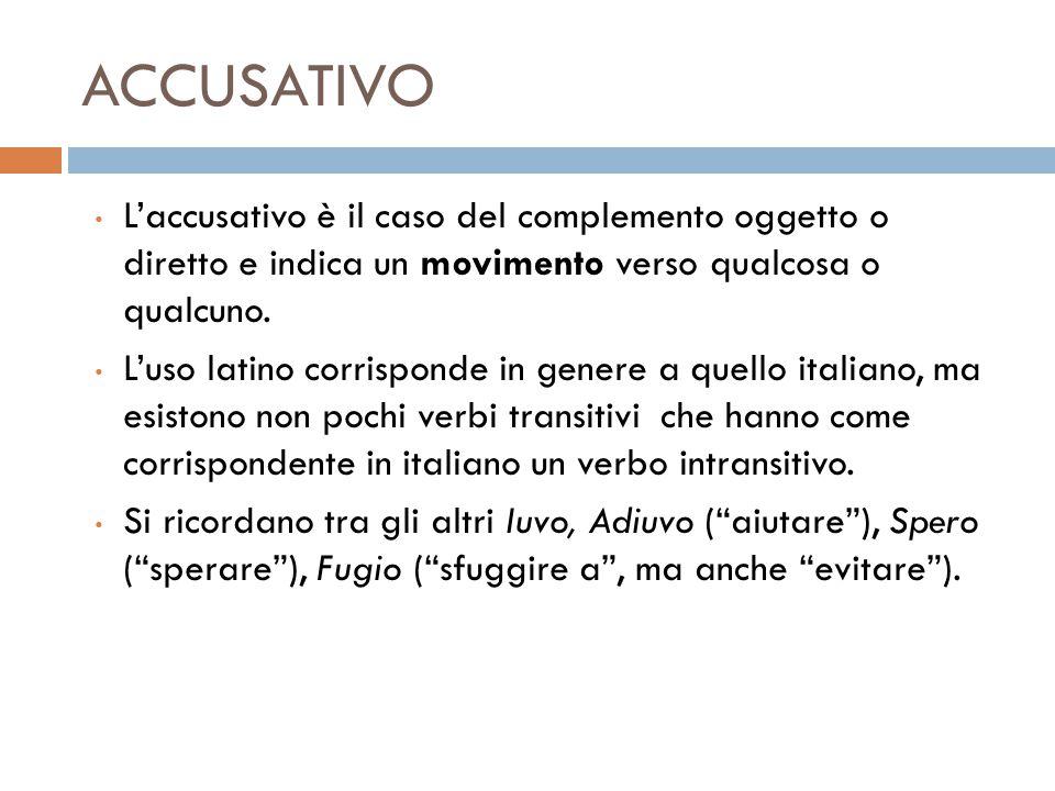 ACCUSATIVO L'accusativo è il caso del complemento oggetto o diretto e indica un movimento verso qualcosa o qualcuno.