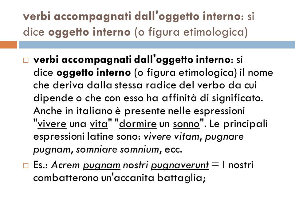 verbi accompagnati dall oggetto interno: si dice oggetto interno (o figura etimologica)