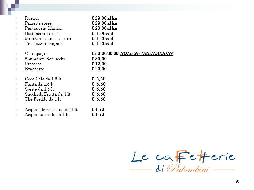 Rustici € 23,00 al kg Pizzette rosse € 23,00 al kg. Pasticceria Mignon € 23,00 al kg. Bottoncini Farciti € 1,00 cad.